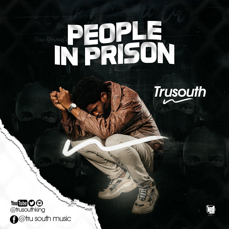 MUSIC Video: Tru South – People In Prison
