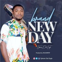 DOWNLOAD Music: Ephraim Dah Eagle - Brand new day