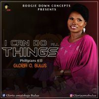 DOWNLOAD Music: Gloria O Bulus - I Can Do All Things