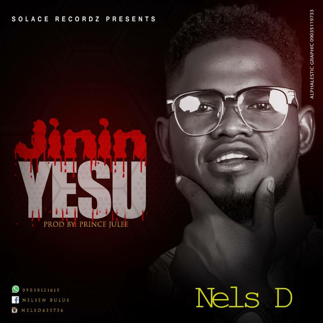 DOWNLOAD Music: Nels D – Jinin Yesu (Blood Of Jesus)