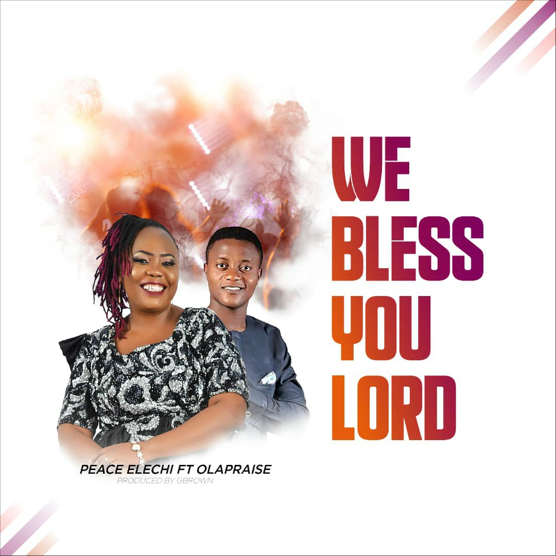 DOWNLOAD Music: Peace Elechi – We Bless You Lord (ft.  OlaPraise) you