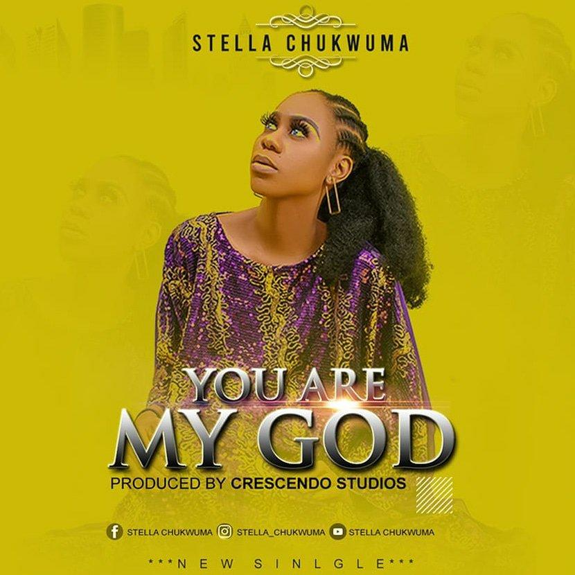 DOWNLOAD Music: Stella Chukwuma – You Are My God