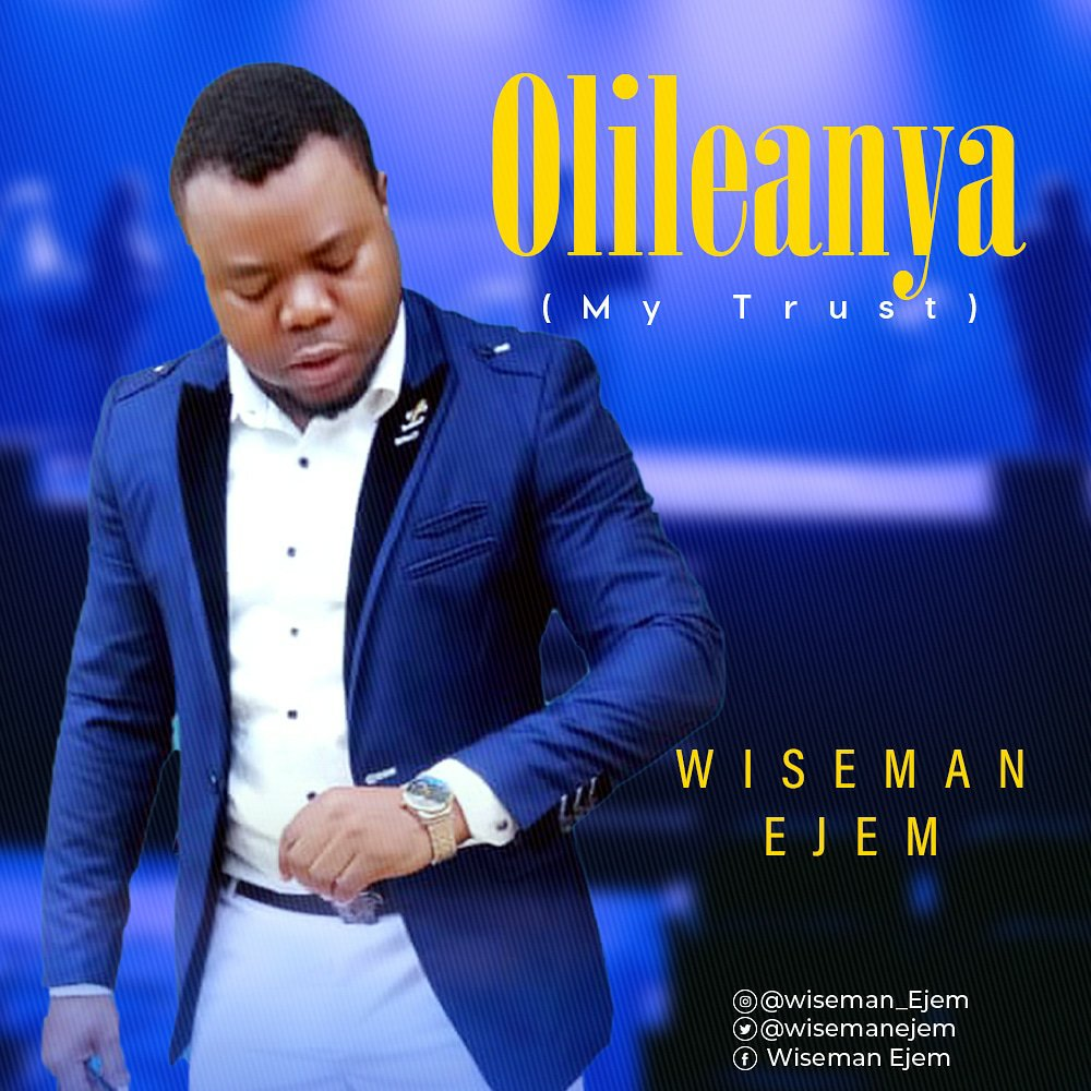 DOWNLOAD Music: Wiseman Ejem – Olileanya (My Trust)