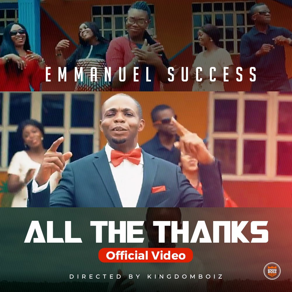 MUSIC Video: Emmanuel Success – All The Thanks (Official Video)