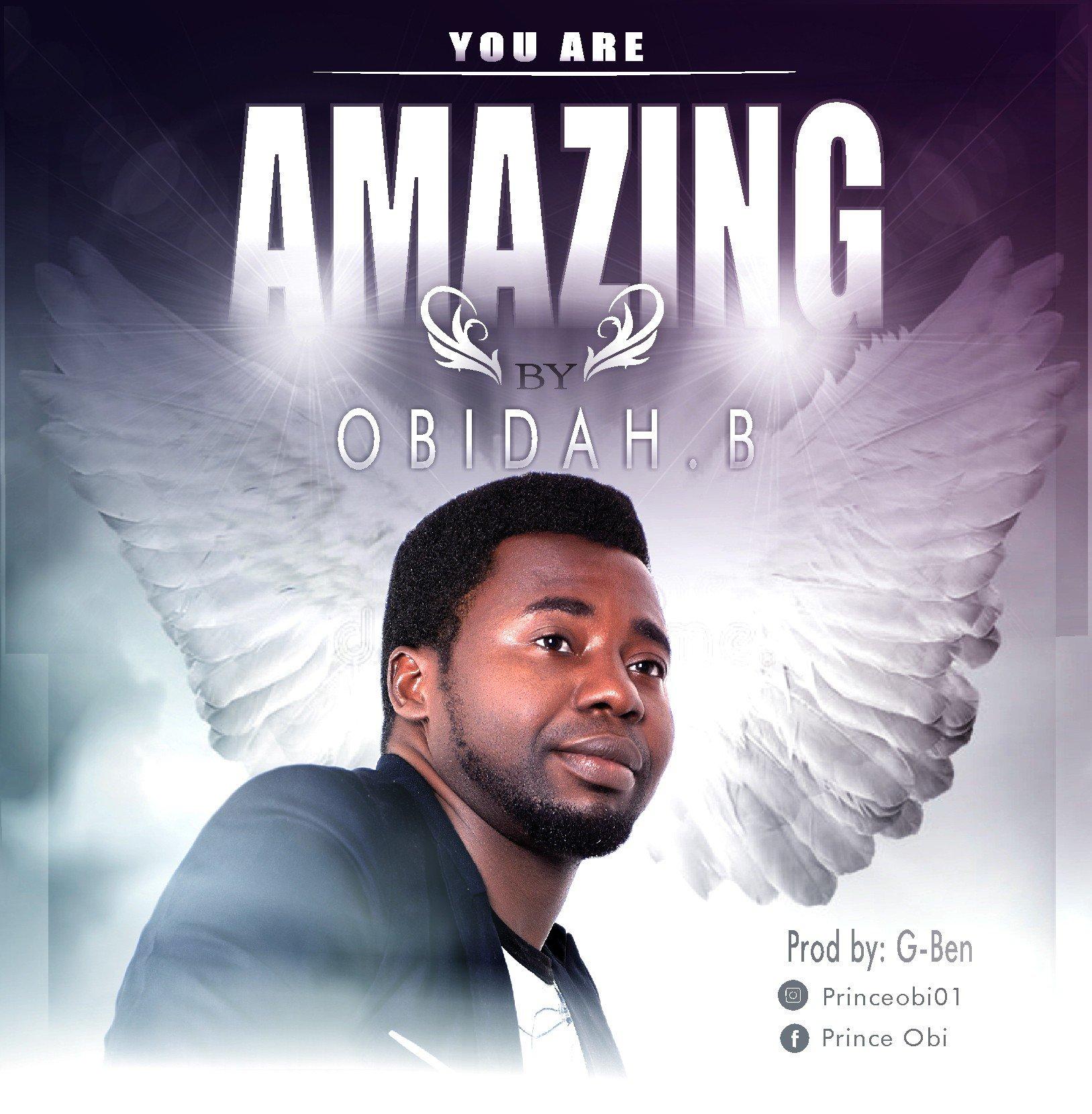 DOWNLOAD Music:  Obidah B.  Aka Prince Obi – You Are Amazing
