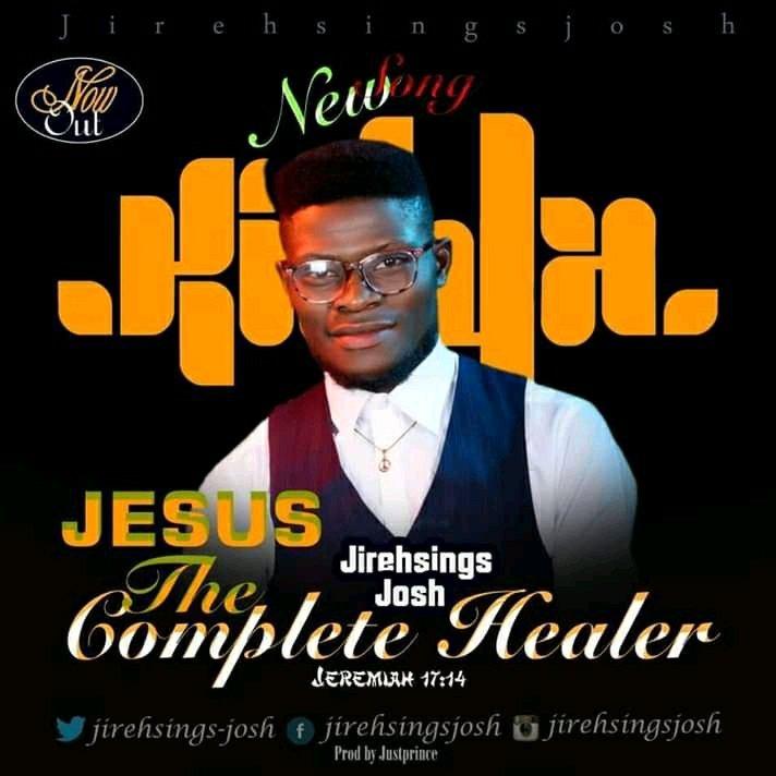 DOWNLOAD Music: Jirehsings Josh – Complete Healer (Agbanilagbatan)