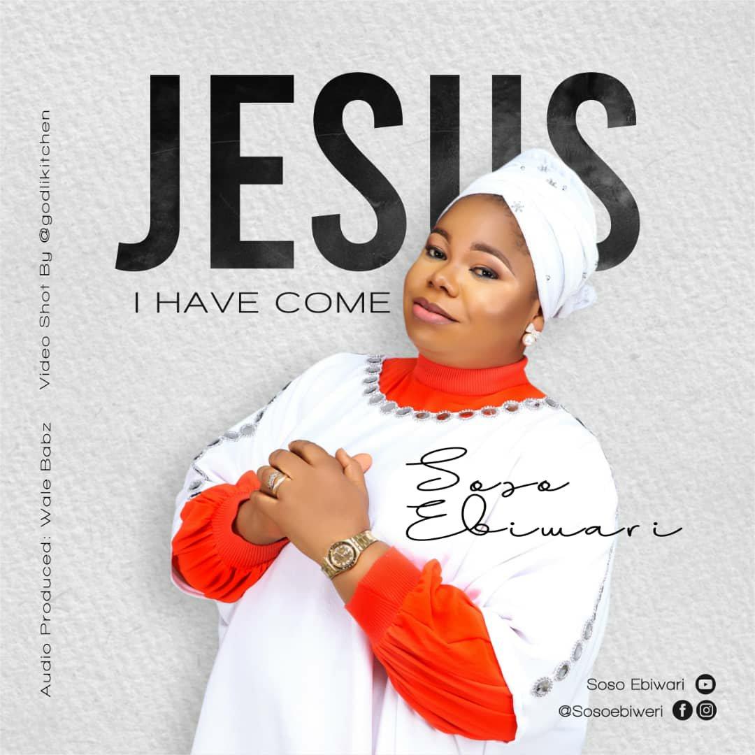 MUSIC Video + Audio: Soso Ebiwari – Jesus I Have Come