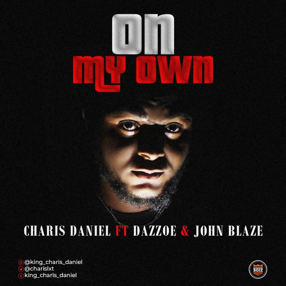 DOWNLOAD Music: Charis Daniel – On My Own (ft. Dazzoe & John Blaze)