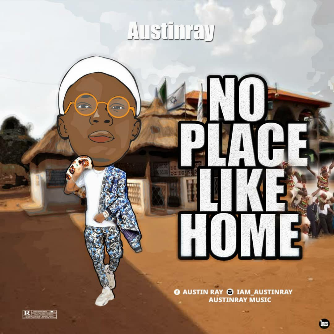 DOWNLOAD Music: Austinray – No Place Like Home