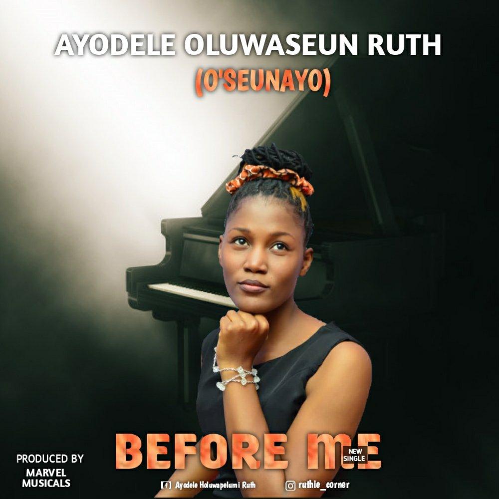 DOWNLOAD Music: Ayodele Oluwaseun Ruth (O'seunAyo) – Before Me