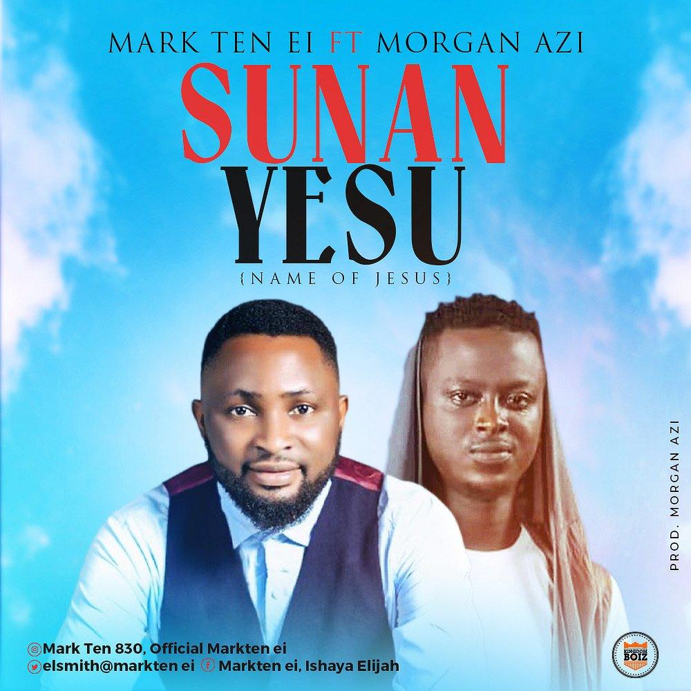 DOWNLOAD Music: Mark Ten EI – Sunan Yesu (Name Of Jesus) feat. Morgan Azi