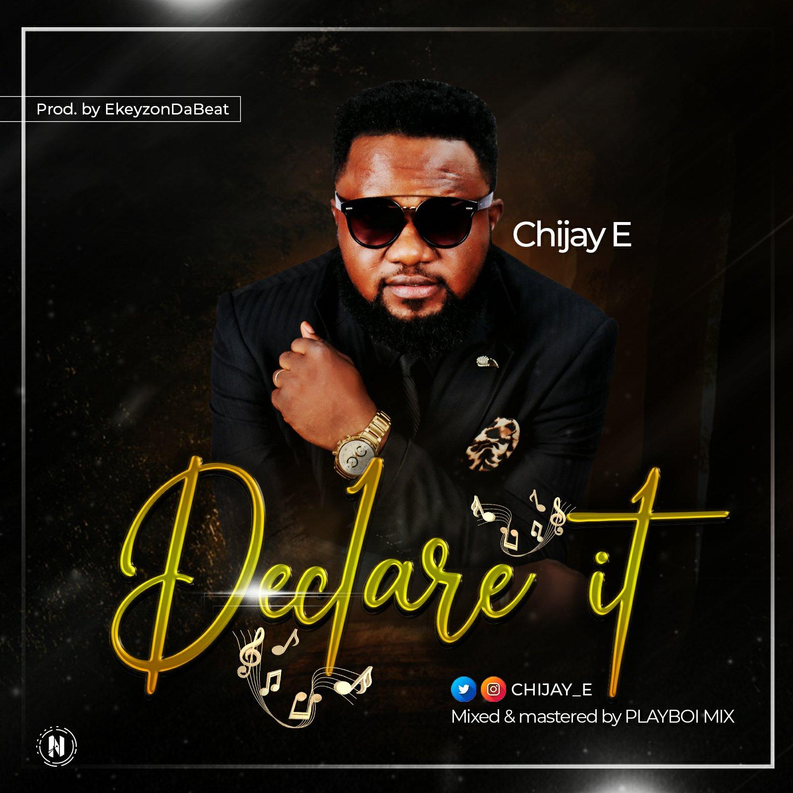 MUSIC Video: Chijay E – Declare