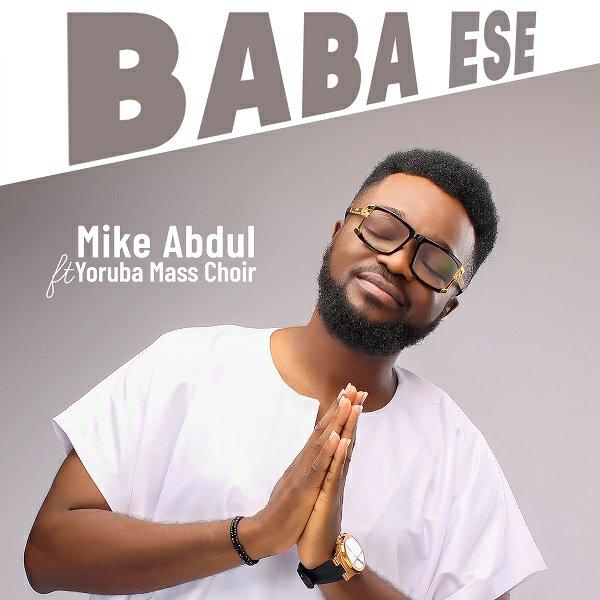DOWNLOAD Music: Mike Abdul & Yoruba Mass Choir – Baba Ese