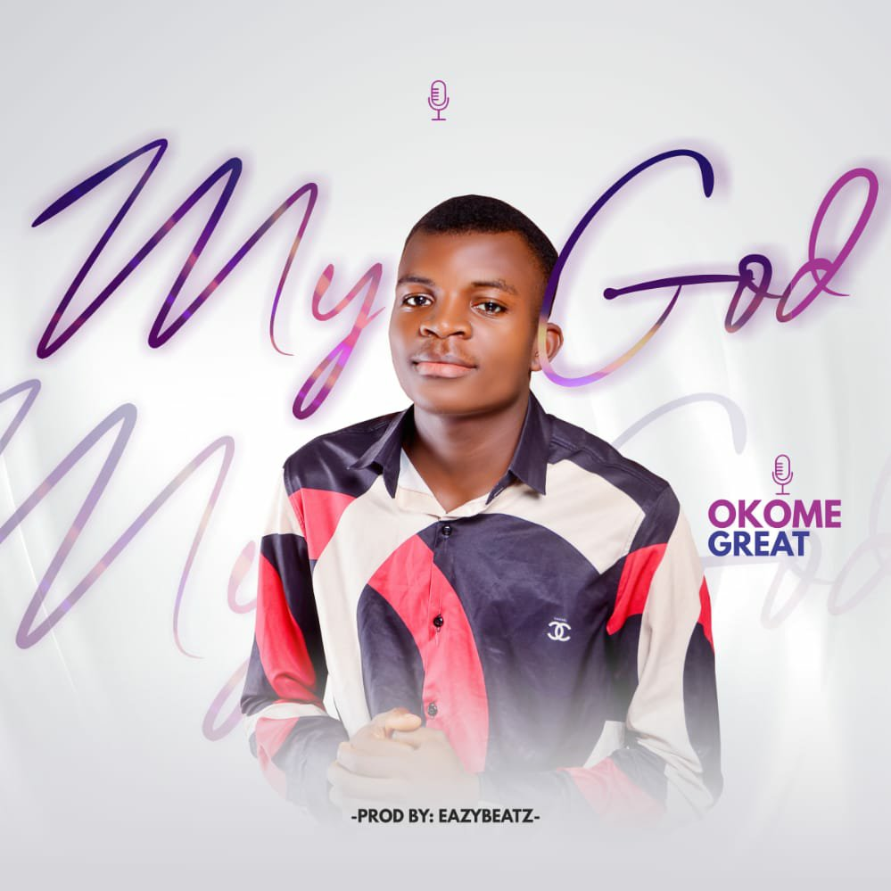 DOWNLOAD Music: Okome Great – My God