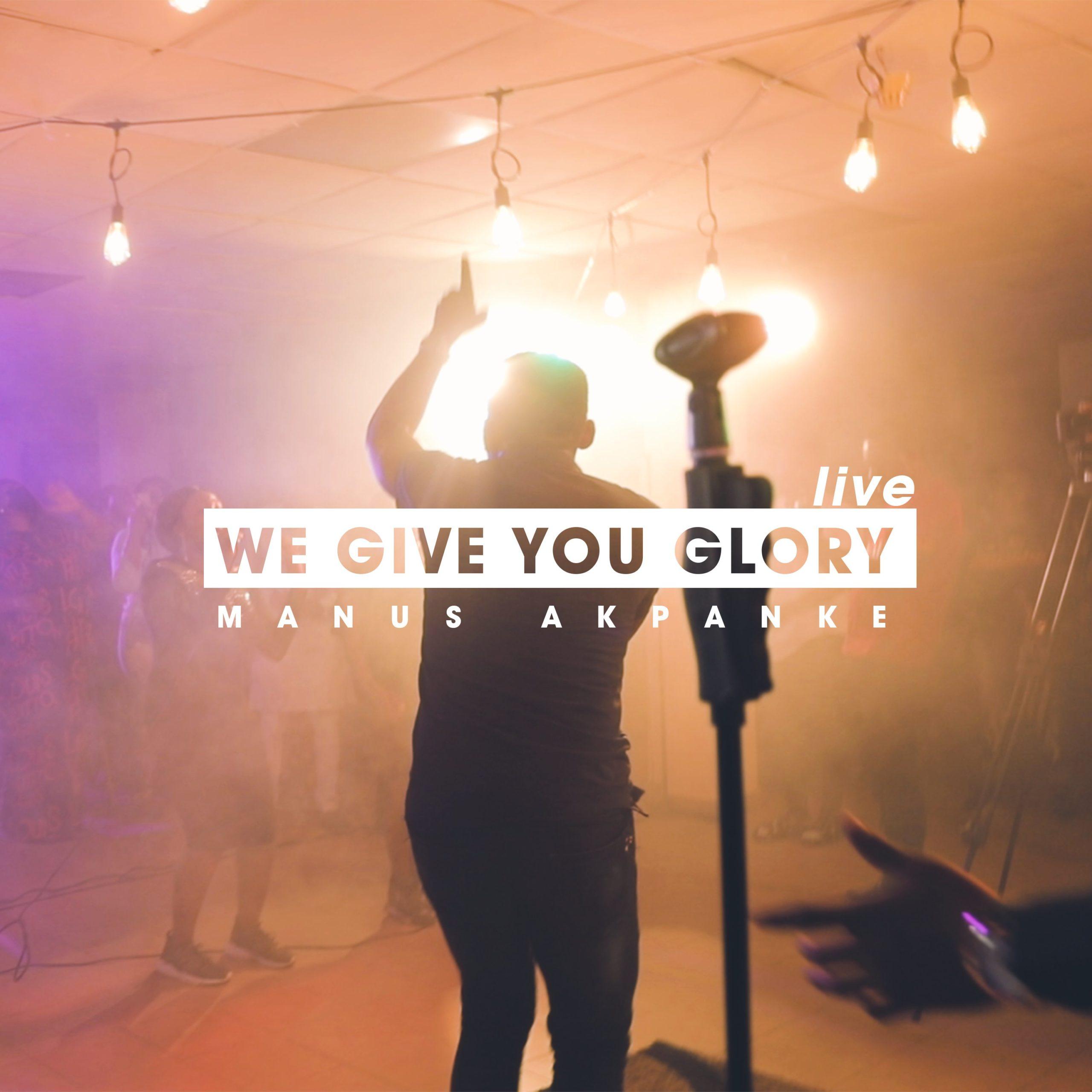 DOWNLOAD Music: Manus Akpanke – We Give you Glory (LIVE)