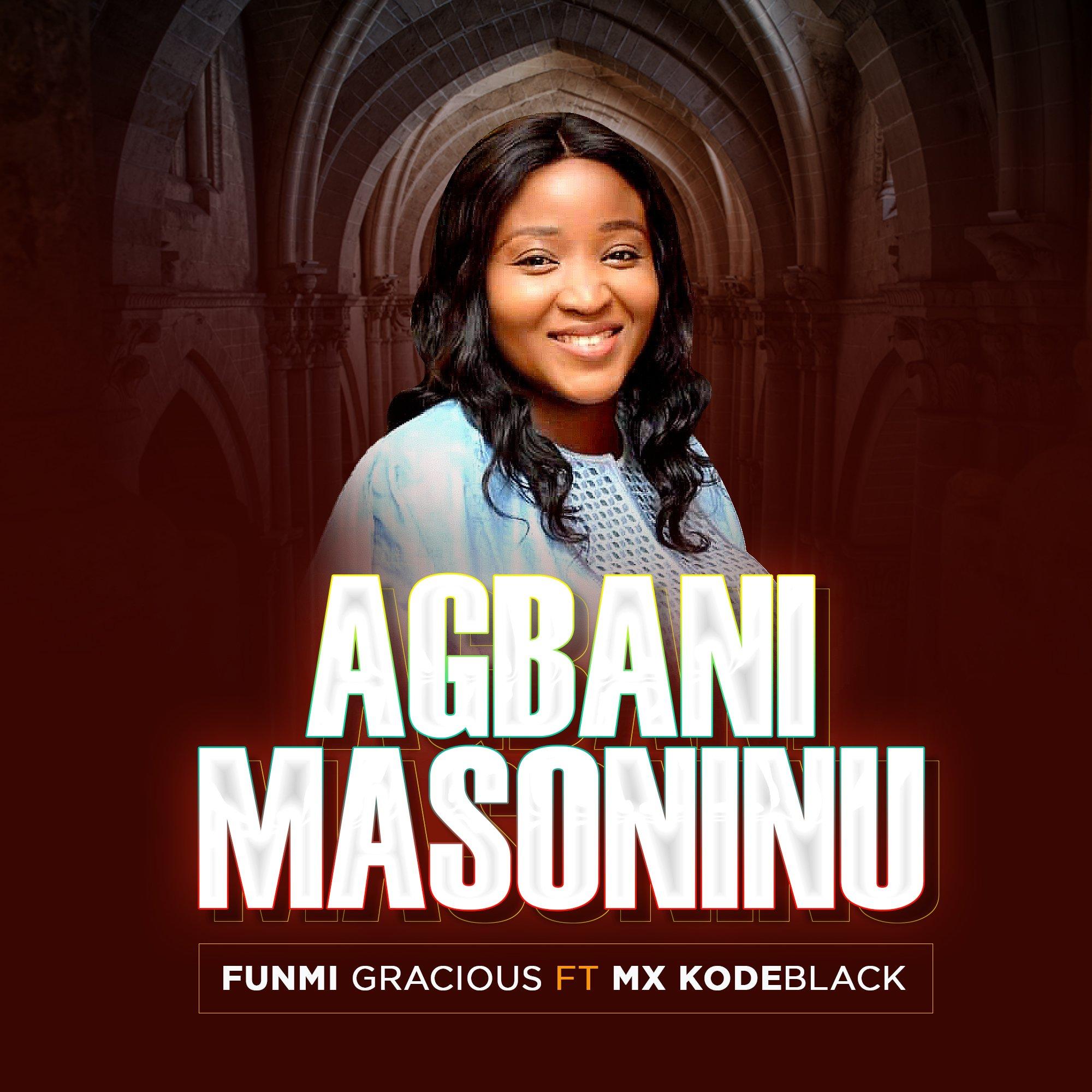 DOWNLOAD Music: Funmi Gracious – Agbani-masoninu (ft. Mx Kodeblack)