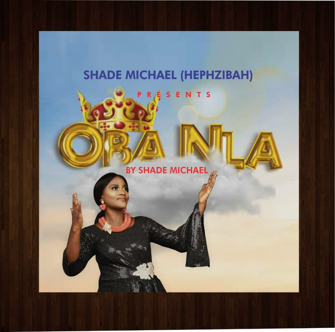 MUSIC Video + Audio: Shade Michael (Hephzibah) – Oba Nla