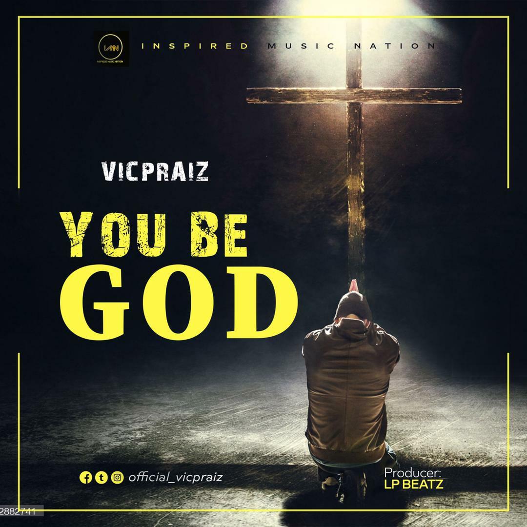 DOWNLOAD Music: Vicpraiz – You Be God