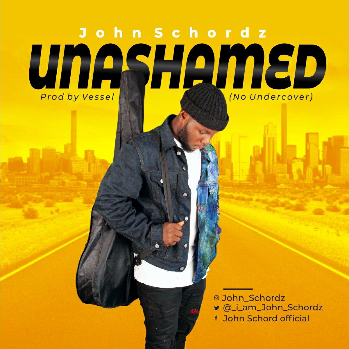 DOWNLOAD Music: John Schordz – Unashamed (No undercover)