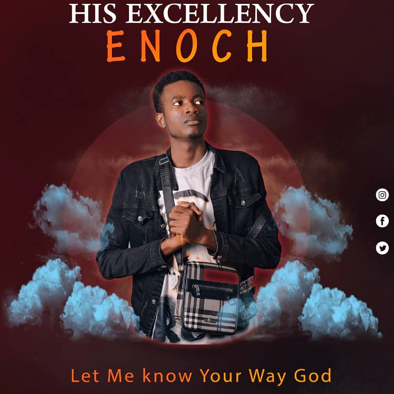 DOWNLOAD Music: His Excellency Enoch– Let Me Know Your Way God