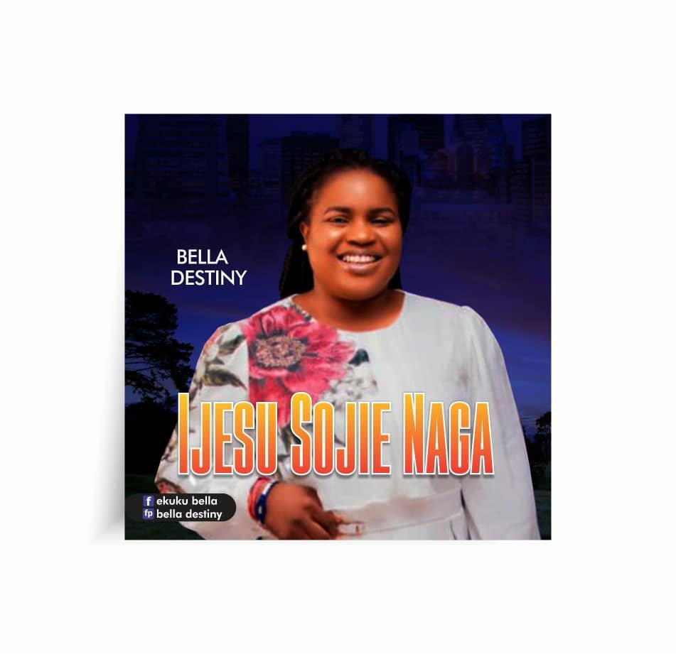 DOWNLOAD Music: Bella Destiny – Ijesu Sojie Naga