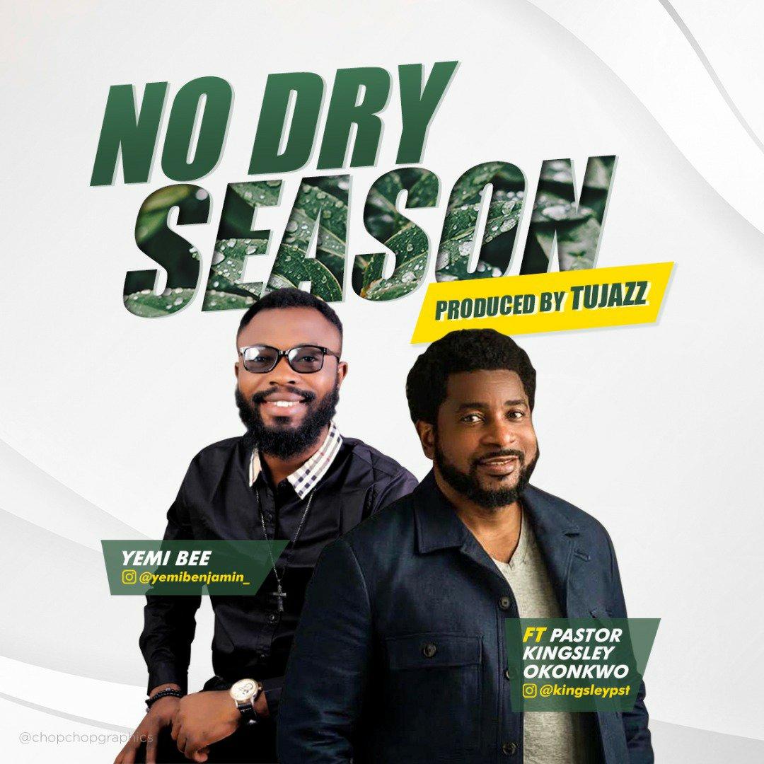 DOWNLOAD Music: Yemi bee – No Dry Season (ft. Pastor Kingsley Okonkwo)