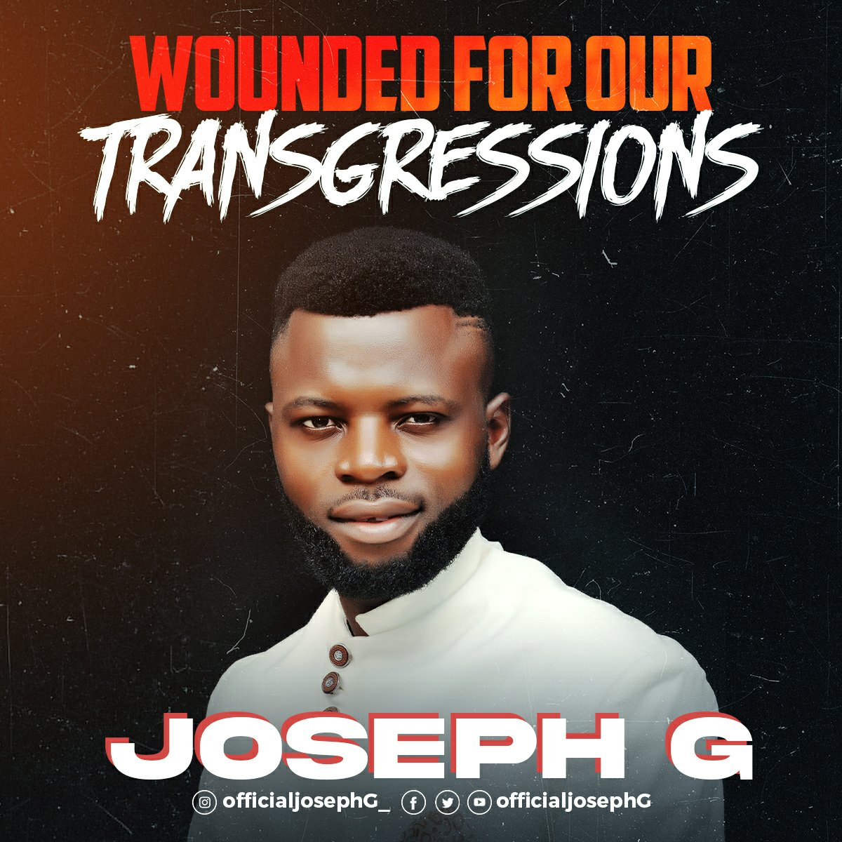 DOWNLOAD Music: Joseph G – Wounded For Our Transgressions