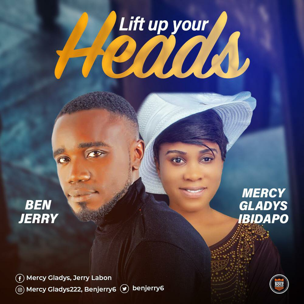 DOWNLOAD Music: Ben-Jerry & Mercy Gladys Ibidapo – Lift Up Your Heads