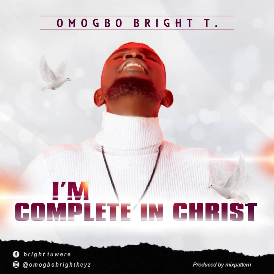 DOWNLOAD MP3: Omogbo Bright T. – I'm Complete In Christ