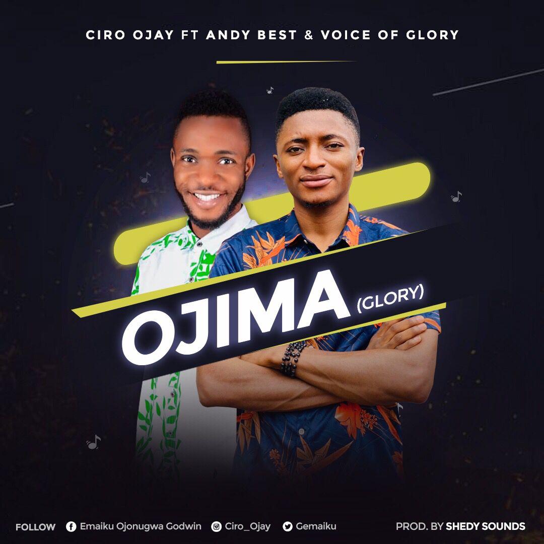 DOWNLOAD Music: Ciro Ojay – OJIMA(Glory)