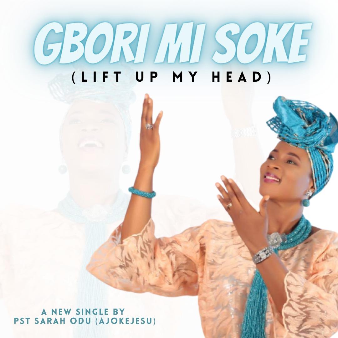 DOWNLOAD Music: Pastor Sarah Odu(Ajoke Jesu) – Gbori Mi Soke (Lift Up My Head)