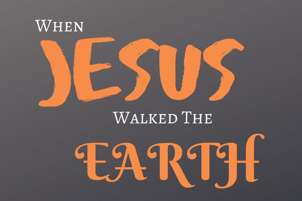 When Jesus Walked The Earth