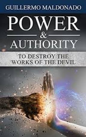 Power & Authority To Destroy The Works Of The Devil by Guillermo Maldonado