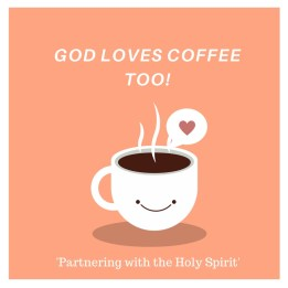 God loves coffee too!