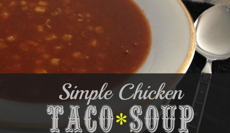 Simple Chicken Taco Soup
