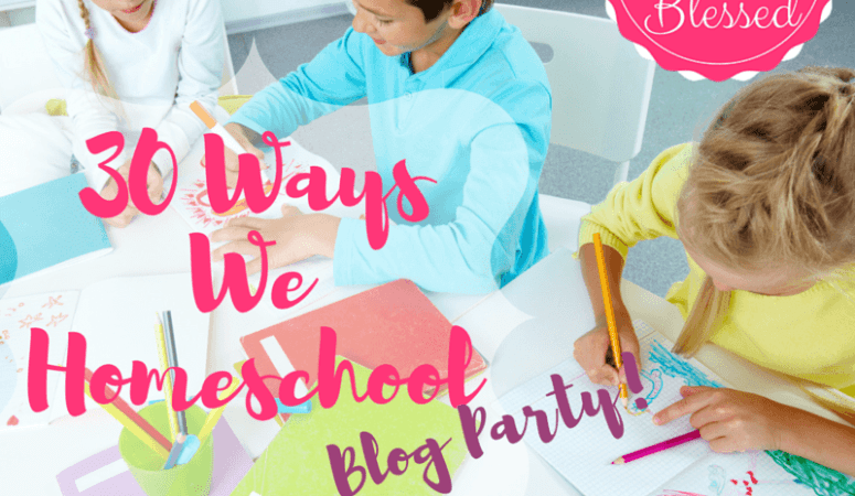 30 Ways We Homeschool Blog Party & Huge Giveaway