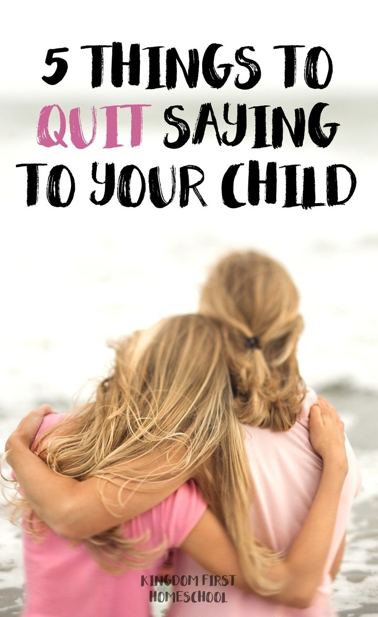 Do you say any of these things to your child? What we say to our kids can affect them for a lifetime. Do we want to be a positive influence or negative?
