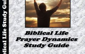 Biblical Life Prayer Dynamics Study Guide