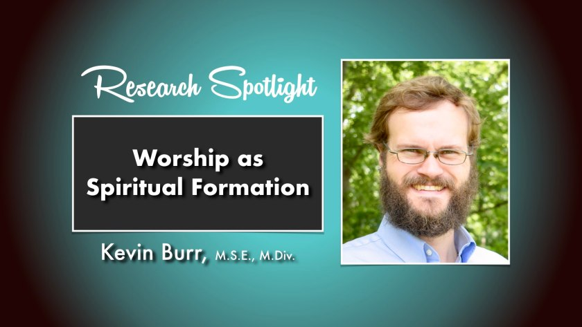 Kevin Burr Worship as Spiritual Formation