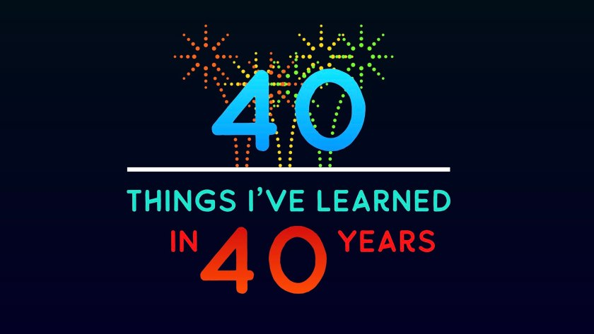 40 things I have learned in 40 years