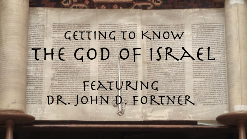 Getting to Know the God of Israel with Dr. John D. Fortner