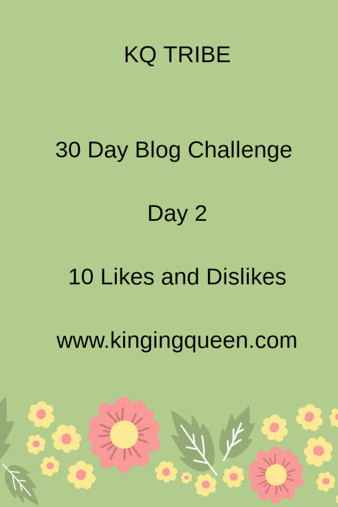 Day 2 Of 30 Day Blog Challenge: 10 Likes And Dislikes