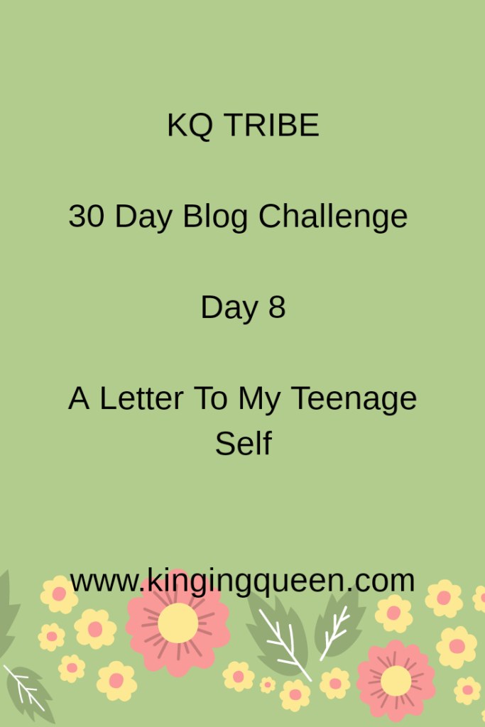 30 Day Blog Challenge: Day 8 A Letter To My Teenage Self