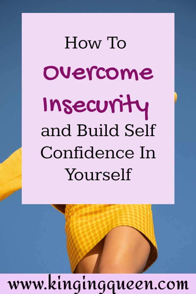 How to overcome insecurity and build self confidence in yourself