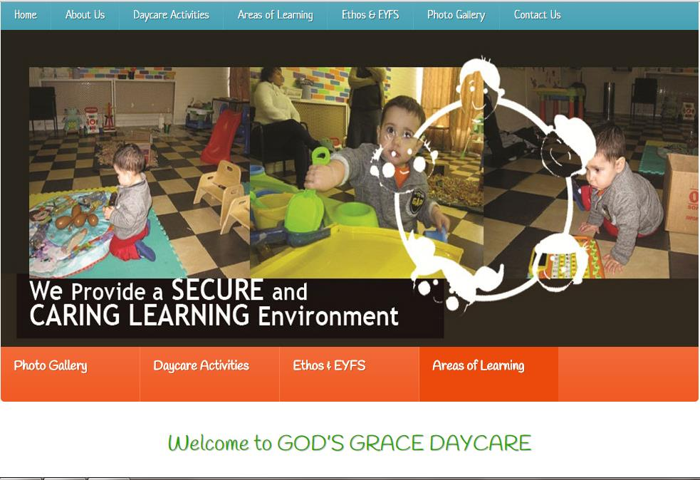God's Grace Daycare is a UK based privately owned daycare, established since August 2012. They serve both the local community and those who commute to or work in the area. We design them a cutting edge website. Visit website