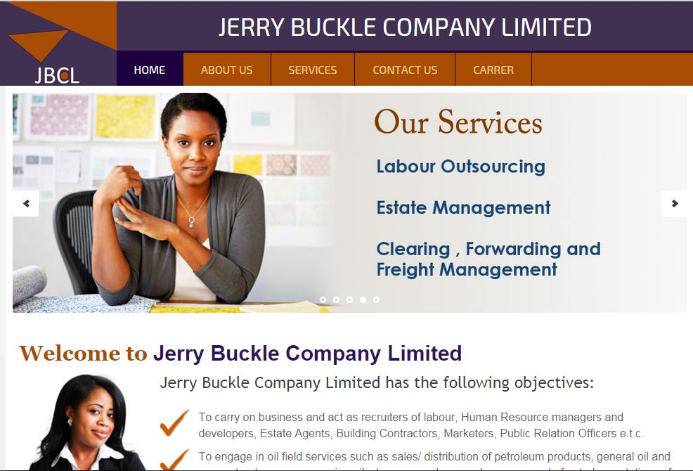 Jerry Buckle Company Limited Carry on business and act as recruiters of labour, Human Resource managers and developers, Estate Agents, Building Contractors, Marketers, Public Relation Officers e.t.c. We design the company website. Visit Website