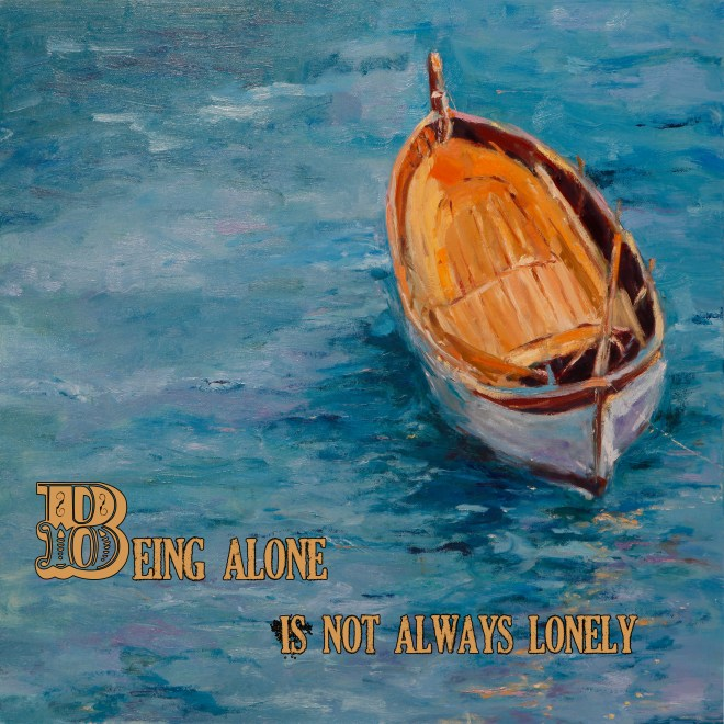 Being alone is not always lonely...