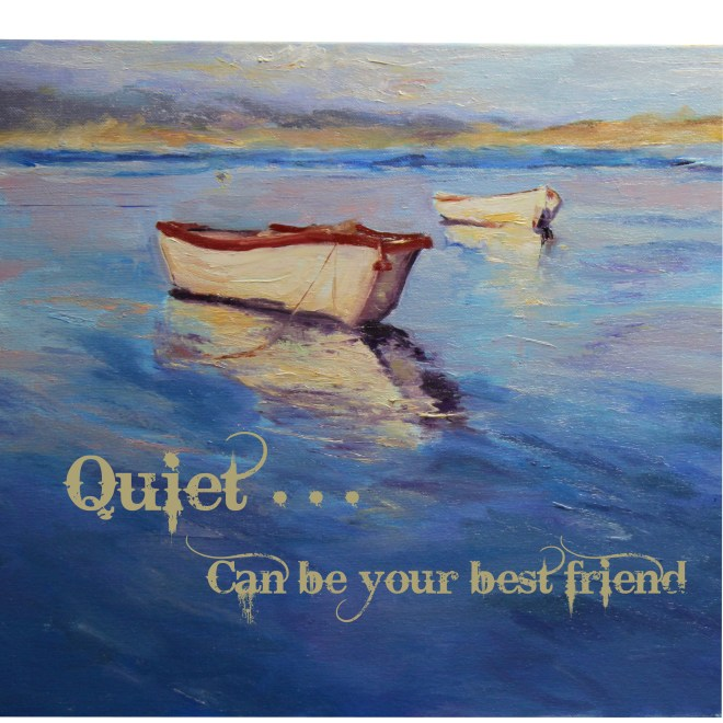 Quiet can be your best friend