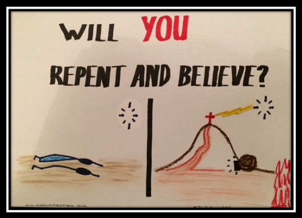 will you repent and believe; repentance toward God, and faith toward our lord Jesus Christ