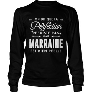 On dit que la perfection N existe pas mais marraine est bien reelle LongSleeve